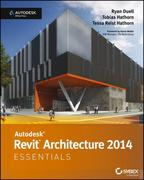 Ryan Duell;Tobias Hathorn;Tessa Reist Hathorn: Autodesk Revit Architecture 2014 Essentials