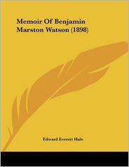 Memoir Of Benjamin Marston Watson (1898) - Edward Everett Hale