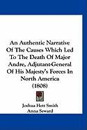 An Authentic Narrative of the Causes Which Led to the Death of Major Andre, Adjutant-General of His Majesty's Forces in North America (1808)