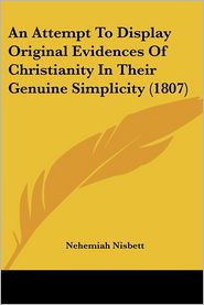 An Attempt To Display Original Evidences Of Christianity In Their Genuine Simplicity (1807) - Nehemiah Nisbett