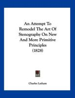 An Attempt to Remodel the Art of Stenography on New and More Primitive Principles (1828)