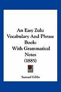 An Easy Zulu Vocabulary and Phrase Book: With Grammatical Notes (1885)