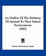 An Outline of the Relations of Animals to Their Inland Environments (1915)