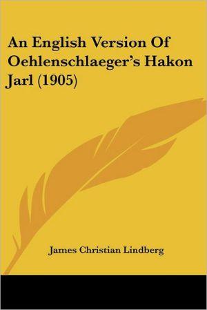 An English Version Of Oehlenschlaeger's Hakon Jarl (1905) - James Christian Lindberg