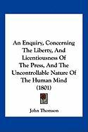 An Enquiry, Concerning the Liberty, and Licentiousness of the Press, and the Uncontrollable Nature of the Human Mind (1801)