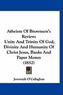 Atheism of Brownson's Review: Unity and Trinity of God, Divinity and Humanity of Christ Jesus, Banks and Paper Money (1852)