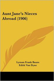 Aunt Jane's Nieces Abroad (1906) - L. Frank Baum, Edith Van Dyne