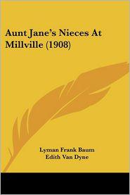 Aunt Jane's Nieces at Millville (1908) - L. Frank Baum, Edith Van Dyne