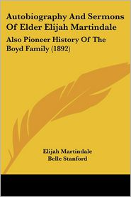 Autobiography And Sermons Of Elder Elijah Martindale - Elijah Martindale, Belle Stanford