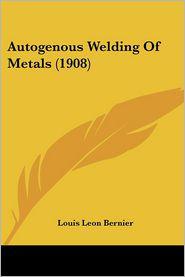 Autogenous Welding Of Metals (1908) - Louis Leon Bernier