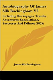 Autobiography Of James Silk Buckingham V2 - James Silk Buckingham