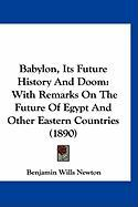 Babylon, Its Future History and Doom: With Remarks on the Future of Egypt and Other Eastern Countries (1890)