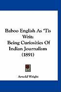 Baboo English as 'Tis Writ: Being Curiosities of Indian Journalism (1891)
