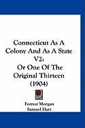 Connecticut as a Colony and as a State V2: Or One of the Original Thirteen (1904)