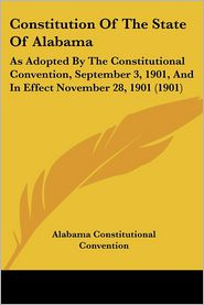 Constitution Of The State Of Alabama - Alabama Constitutional Convention