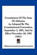 Constitution of the State of Alabama: As Adopted by the Constitutional Convention, September 3, 1901, and in Effect November 28, 1901 (1901)
