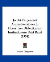 Jacobi Carpentarii Animaduersiones in Libros Tres Dialecticarum Institutionum Petri Rami (1554)