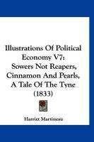 Illustrations of Political Economy V7: Sowers Not Reapers, Cinnamon and Pearls, a Tale of the Tyne (1833)