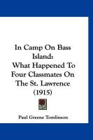 In Camp on Bass Island: What Happened to Four Classmates on the St. Lawrence (1915)