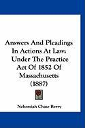 Answers and Pleadings in Actions at Law: Under the Practice Act of 1852 of Massachusetts (1887)