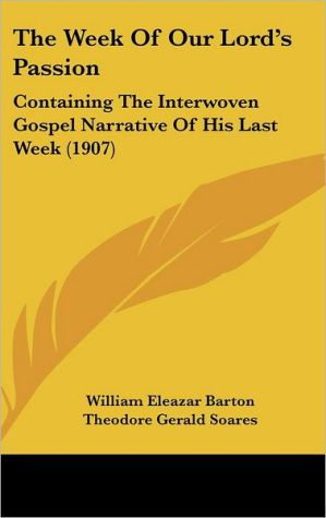 The Week Of Our Lord's Passion - William Eleazar Barton, Sydney Strong, Theodore Gerald Soares