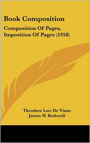 Book Composition - Theodore Low De Vinne, James W. Bothwell (Editor)