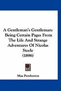 A Gentleman's Gentleman: Being Certain Pages from the Life and Strange Adventures of Nicolas Steele (1896)