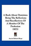 A Book about Dominies: Being the Reflections and Recollections of a Member of the Profession (1871)