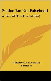 Fiction But Not Falsehood - Whittaker And Company Publisher