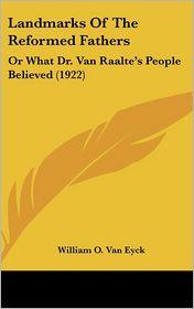 Landmarks Of The Reformed Fathers - William O. Van Eyck