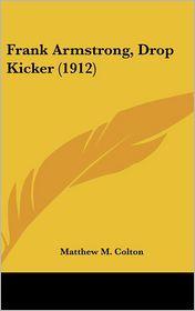 Frank Armstrong, Drop Kicker (1912) - Matthew M. Colton