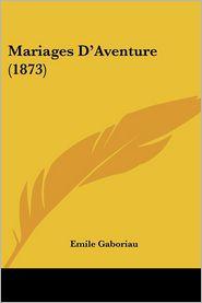 Mariages D'Aventure (1873) - Emile Gaboriau