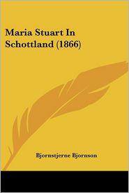 Maria Stuart In Schottland (1866) - Bjornstjerne Bjornson
