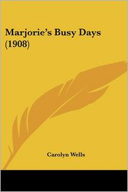 Marjorie's Busy Days (1908) - Carolyn Wells