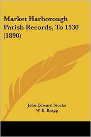 Market Harborough Parish Records, To 1530 (1890) - John Edward Stocks