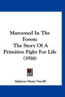 Marooned in the Forest: The Story of a Primitive Fight for Life (1916)
