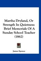 Martha Dryland, or Strength in Quietness: Brief Memorials of a Sunday School Teacher (1862)