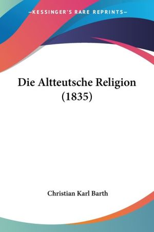 Die Altteutsche Religion (1835) - Christian Karl Barth