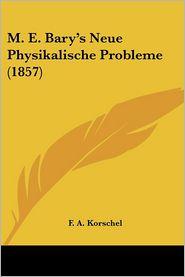 M.E. Bary's Neue Physikalische Probleme (1857) - F.A. Korschel