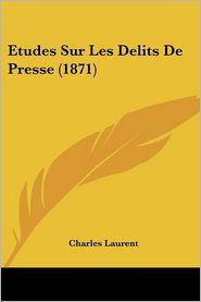 Etudes Sur Les Delits De Presse (1871) - Charles Laurent