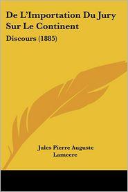 De L'Importation Du Jury Sur Le Continent - Jules Pierre Auguste Lameere