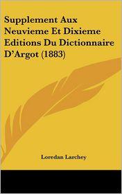Supplement Aux Neuvieme Et Dixieme Editions Du Dictionnaire D'Argot (1883) - Loredan Larchey