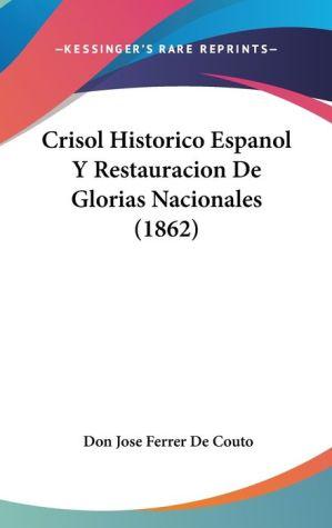 Crisol Historico Espanol Y Restauracion De Glorias Nacionales (1862) - Don Jose Ferrer De Couto