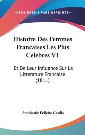 Histoire Des Femmes Francaises Les Plus Celebres V1 - Stephanie-Felicite Du Crest De Genlis