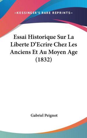 Essai Historique Sur La Liberte D'Ecrire Chez Les Anciens Et Au Moyen Age (1832) - Gabriel Peignot