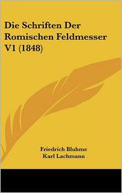 Die Schriften Der Romischen Feldmesser V1 (1848) - Friedrich Bluhme, Karl Lachmann, Adolf August Friedrich Rudorff