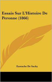 Essais Sur L'Histoire De Peronne (1866) - Eustache De Sachy