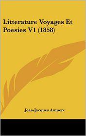 Litterature Voyages Et Poesies V1 (1858) - Jean-Jacques Ampere