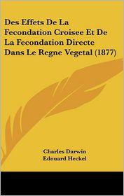 Des Effets De La Fecondation Croisee Et De La Fecondation Directe Dans Le Regne Vegetal (1877) - Charles Darwin, Edouard Heckel