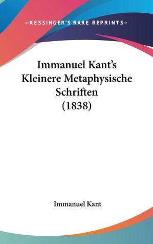 Immanuel Kant's Kleinere Metaphysische Schriften (1838)
